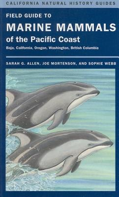 Field Guide to Marine Mammals of the Pacific Coast By Allen, Sarah G./ Mortenson, Joe/ Webb, Sophie